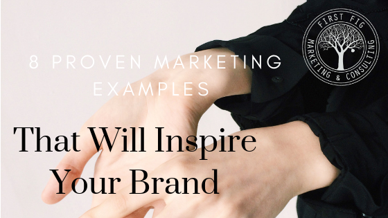 8 Proven Marketing Examples That Will Inspire Your Brand